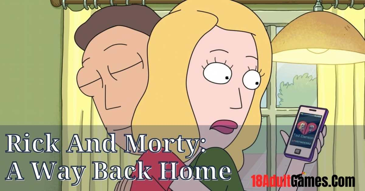 Rick And Morty A Way Back Home Porn Apk Download PC Android Mac